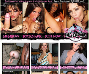 Dirty Wives Exposed! Real housewives getting down and dirty behind closed doors - See All Their Secrets EXPOSED here! Sexy married milf's and babes get down and dirty for you!